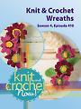 Knit and Crochet Now! Season 4, Episode 410: Knit & Crochet Wreaths