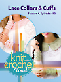 Knit and Crochet Now! Season 4, Episode 413: Lace Collars & Cuff
