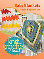 Knit and Crochet Now! Season 5, Episode 504: Baby Blankets