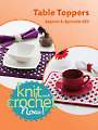 Knit and Crochet Now! Season 5, Episode 507: Table Toppers