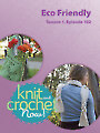 Knit and Crochet Now! Season 1, Episode 102: Eco-Friendly