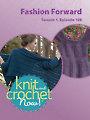 Knit and Crochet Now! Season 1, Episode 108: Fashion Forward