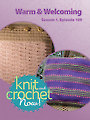 Knit and Crochet Now! Season 1, Episode 109: Warm & Welcoming