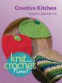 Knit and Crochet Now! Season 1, Episode 113: Creative Kitchen