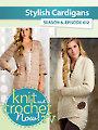 Knit and Crochet Now! Season 6: Stylish Cardigans