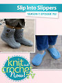 Knit and Crochet Now! Season 7: Slip Into Slippers