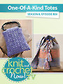 Knit and Crochet Now! Season 8: One of a Kind Totes