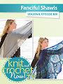 Knit and Crochet Now! Season 8: Fancyful Shawls