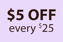 $5 OFF every $25! (EVERY25)